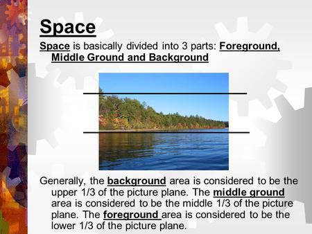 Space Space is basically divided into 3 parts: Foreground, Middle Ground and Background Generally, the background area is considered to be the upper 1/3.