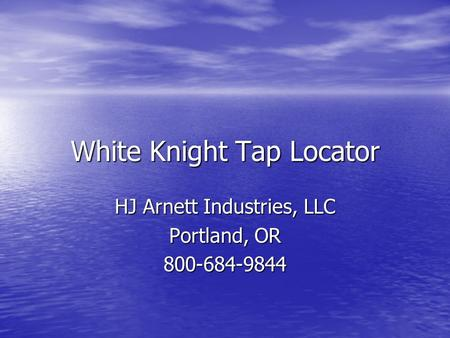 White Knight Tap Locator HJ Arnett Industries, LLC Portland, OR 800-684-9844.