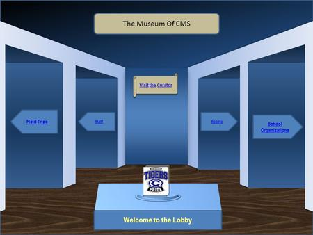 Museum Entrance Welcome to the Lobby Field Trips Staff School Organizations Sports The Museum Of CMS Visit the Curator Visit the Curator Artifact 1Artifac.