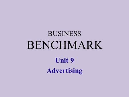 BUSINESS BENCHMARK Unit 9 Advertising. noun verb advertisement advert ad to advertise.