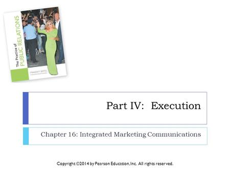 Part IV: Execution Chapter 16: Integrated Marketing Communications Copyright ©2014 by Pearson Education, Inc. All rights reserved.