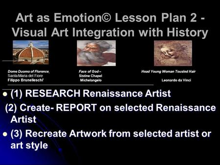 Art as Emotion© Lesson Plan 2 - Visual Art Integration with History (1) RESEARCH Renaissance Artist (1) RESEARCH Renaissance Artist (2) Create- REPORT.