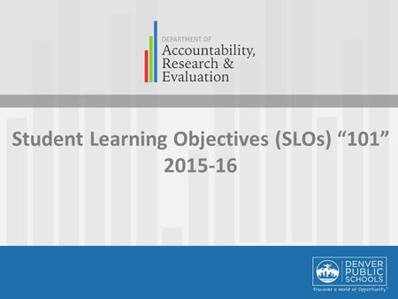 "Student Learning Objectives (SLOs) ""101"" 2015-16."
