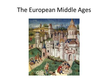 The European Middle Ages. The European Middle ages lasted from about 500-1500 after the decline of the Roman Empire. Germanic groups invading the western.