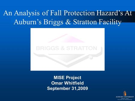 An Analysis of Fall Protection Hazard's At Auburn's Briggs & Stratton Facility MISE Project Omar Whitfield September 31,2009.
