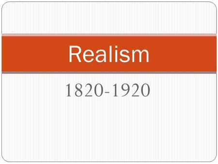 1820-1920 Realism. Realism: A 19 th century art movement originating in France, shared the same time frame for a short period with Romanticism. The term.