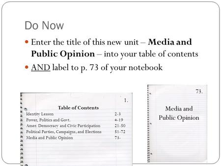 Do Now Enter the title of this new unit – Media and Public Opinion – into your table of contents AND label to p. 73 of your notebook Table of Contents.