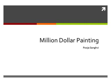  Million Dollar Painting Pooja Sanghvi. Concept/Problem  I am studying the art market, because I want to know and understand what makes an artwork a.