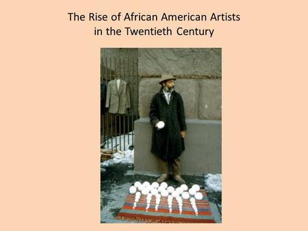 The Rise of African American Artists in the Twentieth Century.