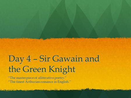 "Day 4 – Sir Gawain and the Green Knight ""The masterpiece of alliterative poetry."" ""The finest Arthurian romance in English."""