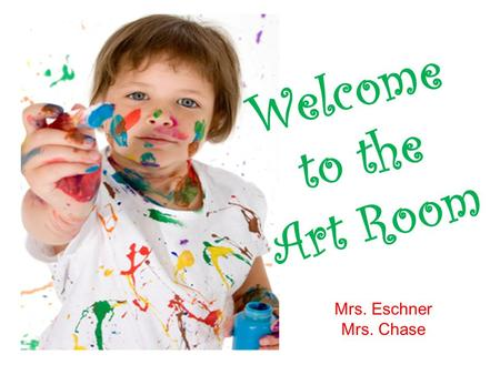 Welcome to the Art Room Mrs. Eschner Mrs. Chase. Grades K – 5 will be introduced to 3 new artists each school year The artist lineup is consistent throughout.