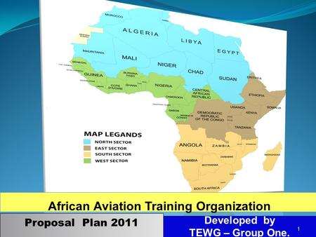 African Aviation Training Organization Developed by TEWG – Group One. 1 Proposal Plan 2011.