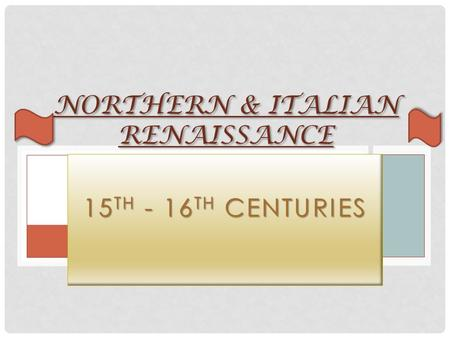 15 TH - 16 TH CENTURIES NORTHERN & ITALIAN RENAISSANCE.