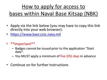 How to apply for access to bases within Naval Base Kitsap (NBK) Apply via the link below (you may have to copy this link directly into your web browser):