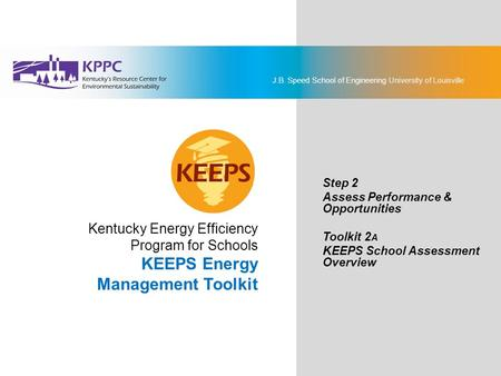 J.B. Speed School of Engineering University of Louisville KEEPS Energy Management Toolkit Step 2: Assess Performance & Opportunities Toolkit 2A: KEEPS.