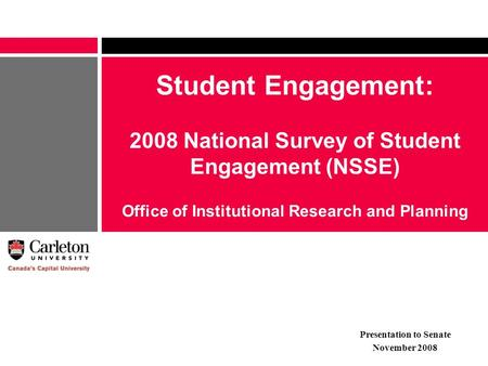 Student Engagement: 2008 National Survey of Student Engagement (NSSE) Office of Institutional Research and Planning Presentation to Senate November 2008.
