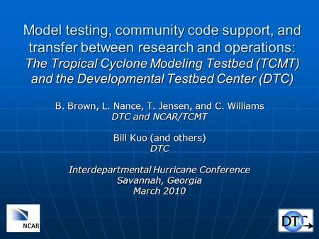 Model testing, community code support, and transfer between research and operations: The Tropical Cyclone Modeling Testbed (TCMT) and the Developmental.