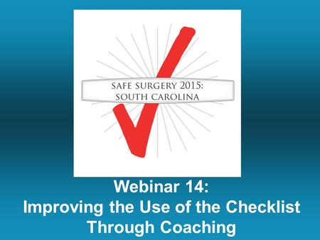 Webinar 14: Improving the Use of the Checklist Through Coaching.