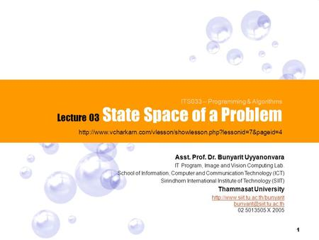 1 State Space of a Problem Lecture 03 ITS033 – Programming & Algorithms  Asst. Prof.