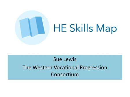 Sue Lewis The Western Vocational Progression Consortium.