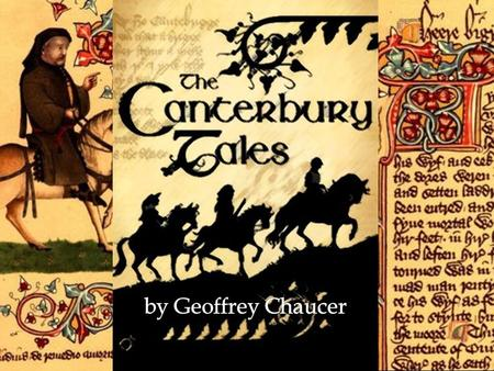  Historical Context and Background  Geoffrey Chaucer (1343-1400) Life and Accomplishments  Son of a vintner (wine merchant)  page  soldier  diplomat.