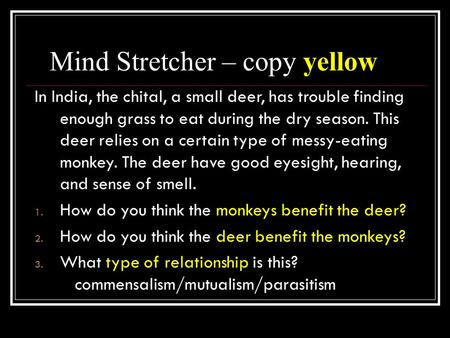 Mind Stretcher – copy yellow In India, the chital, a small deer, has trouble finding enough grass to eat during the dry season. This deer relies on a certain.