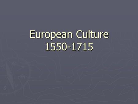 European Culture 1550-1715. Art ► Mannerism  Begins 1520s and 1530s  Backlash against Renaissance secularism  Religious theme  Elongated figures and.