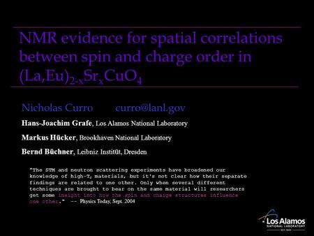 NMR evidence for spatial correlations between spin and charge order in (La,Eu) 2-x Sr x CuO 4 Nicholas Hans-Joachim Grafe, Los Alamos.