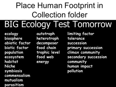 BIG Ecology Test Tomorrow ecology biosphere abiotic factor biotic factor population ecosystem habitat Niche symbiosis commensalism mutualism parasitism.