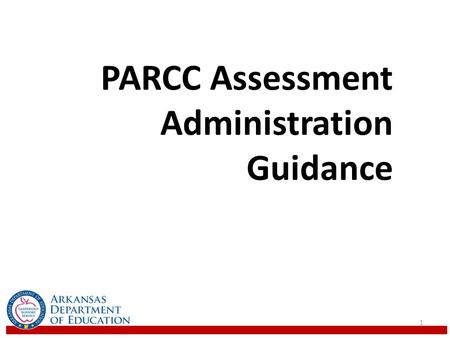 PARCC Assessment Administration Guidance 1. PARCC System Purpose: To increase the rates at which students graduate from high school prepared for success.