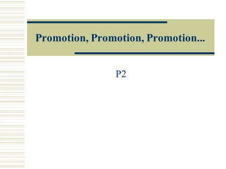 Promotion, Promotion, Promotion... P2. Unit 3 Objectives  Explore the use of branding and the promotional mix in Business.  Develop and promote a brand.