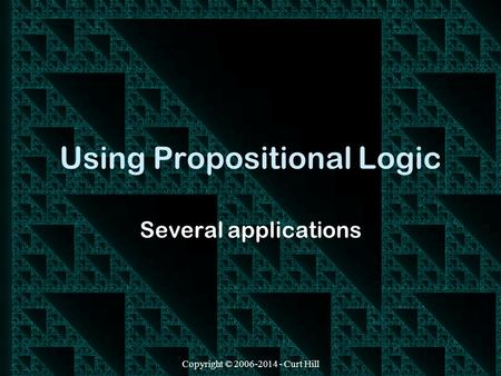 Copyright © 2006-2014 - Curt Hill Using Propositional Logic Several applications.
