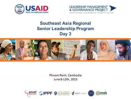 Southeast Asia Regional Senior Leadership Program Day 3 Phnom Penh, Cambodia June 8-12th, 2015.