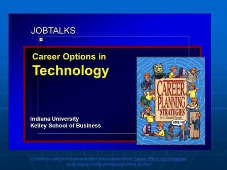 JOBTALKS Career Options in Technology Indiana University Kelley School of Business Contents used in this presentation are adapted from Career Planning.
