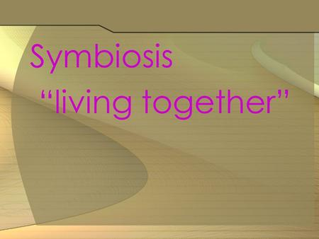 "Symbiosis ""living together""."
