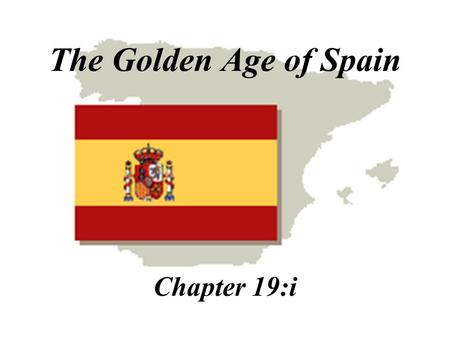 The Golden Age of Spain Chapter 19:i The Habsburg Empire.