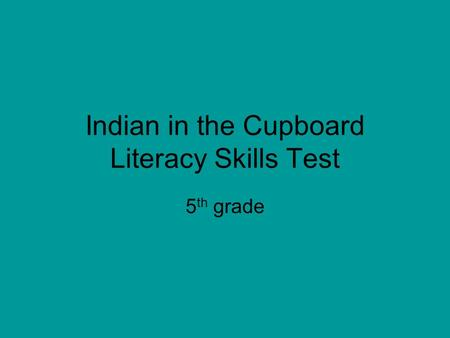 Indian in the Cupboard Literacy Skills Test 5 th grade.