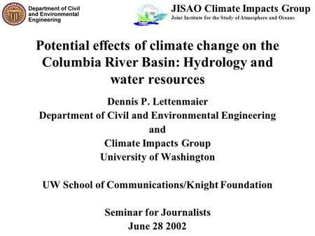 Potential effects of climate change on the Columbia River Basin: Hydrology and water resources Dennis P. Lettenmaier Department of Civil and Environmental.