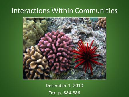 Interactions Within Communities December 1, 2010 Text p. 684-686.
