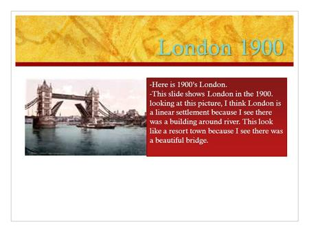 London 1900 -Here is 1900's London. -This slide shows London in the 1900. looking at this picture, I think London is a linear settlement because I see.