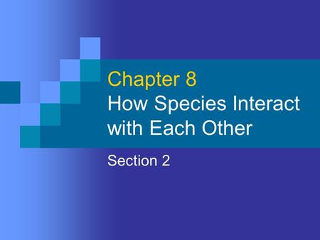 Chapter 8 How Species Interact with Each Other Section 2.