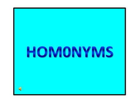 HOMONYMS Core Standards Play the homonyms learning games, Match game, May I have a word game, Word confusion, and Grammar gorilla. Play the homonyms.