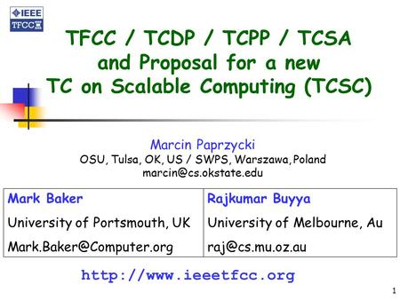 1 TFCC / TCDP / TCPP / TCSA and Proposal for a new TC on Scalable Computing (TCSC)  Mark Baker University of Portsmouth, UK