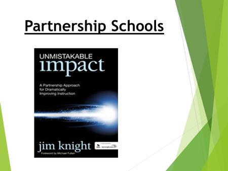 "Partnership Schools. Impact Schools ""schools where every aspect of professional learning is designed to have an unmistakable, positive impact on teaching."