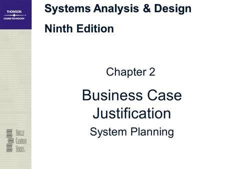 Systems Analysis & Design Ninth Edition Systems Analysis & Design Chapter 2 Business Case Justification System Planning.