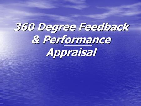 "360 Degree Feedback & Performance Appraisal. What is 360 Degree Feedback ?? 360-degree feedback is defined as ""The systematic collection and feedback."