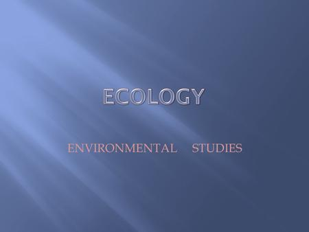 ENVIRONMENTAL STUDIES. BIOSPHERE Combined portions of Earth in which all living things exist.