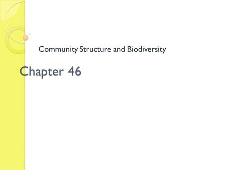 Chapter 46 Community Structure and Biodiversity. Impacts, Issues: Fire Ants in the Pants Argentine fire ants first entered the US in the 1930s, probably.
