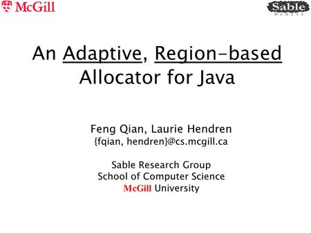 An Adaptive, Region-based Allocator for Java Feng Qian, Laurie Hendren {fqian, Sable Research Group School of Computer Science McGill.