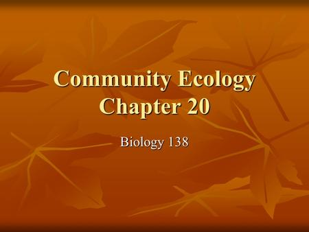 Community Ecology Chapter 20 Biology 138. Species Interactions Five major types of interactions or symbioses. 1. Predation 2. Parasitism 3. Competition.